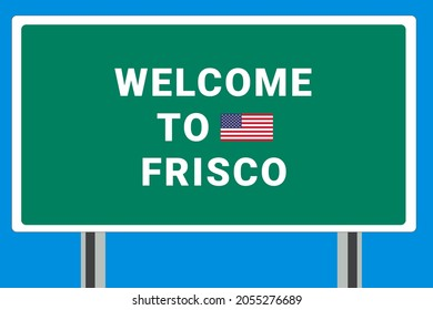 City of Frisco. Welcome to Frisco. Greetings upon entering American city. Illustration from Frisco logo. Green road sign with USA flag. Tourism sign for motorists