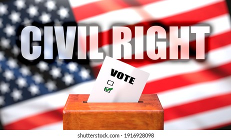 Civil right and voting in the USA, pictured as ballot box with American flag in the background and a phrase Civil right to symbolize that Civil right is related to the elections, 3d illustration