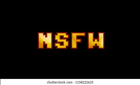 A clean 8-bit screen with the word NSFW (acronym for Not Safe For Work). A fire glow inside the font.