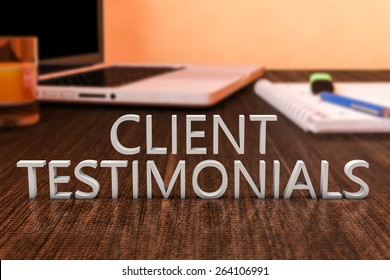 Client Testimonials - letters on wooden desk with laptop computer and a notebook. 3d render illustration.