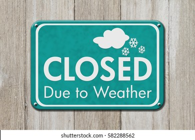 Closed due to weather sign, A teal sign with text Closed due to weather on weathered wood 3D Illustration