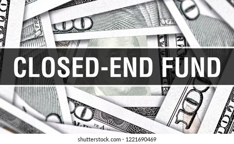Closed-End Fund Concept Closeup. American Dollars Cash Money,3D rendering. Closed-End Fund at Dollar Banknote. Financial USA money banknote Commercial money investment profit concept