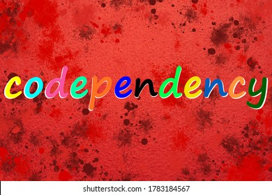 Codependency is a word on a Red, bloody background of multicolored letters. Abstract postcard with an inscription. Text, caption, title, banner. Psychological concept.