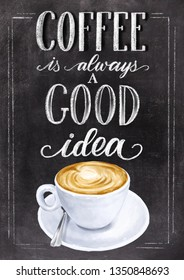 Coffee is always a good idea lettering on black chalkboard background with colorful cappuccino cup drawing. Han drawn chalk vintage illustration.
