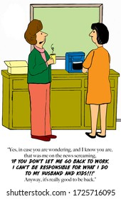 Color cartoon of two business women chatting and one states she wants to go back to work, that she cannot be held responsible for what she will do to her husband and kids if she has to stay home.