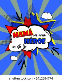Comic poster design with phrase in Spanish for Mother's Day. Mama is my only hero in this mess.