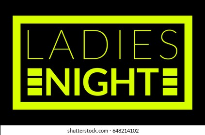 Commercial warning sign of ladies night in shocking yellow over black background