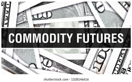 Commodity Futures Closeup Concept. American Dollars Cash Money,3D rendering. Commodity Futures at Dollar Banknote. Financial USA money banknote and commercial money investment profit concept