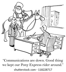 """Communications are down. Good thing we kept our Pony Express rider around."""