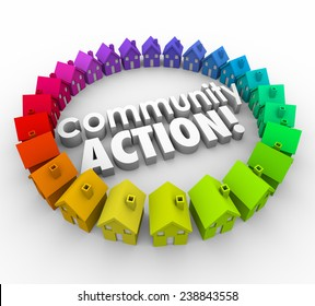 Community Action words in 3d letters surrounded by colorful homes to illustrate a neighborhood coalition, association or group working for fighting for a common cause