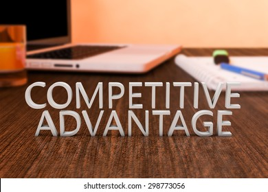 Competitive Advantage - letters on wooden desk with laptop computer and a notebook. 3d render illustration.