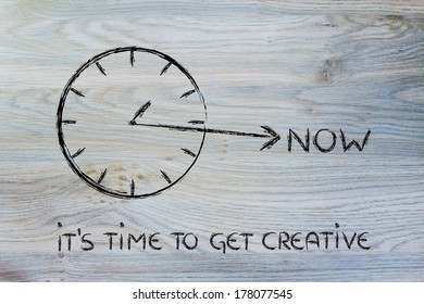 concept of not wasting time, be creative now