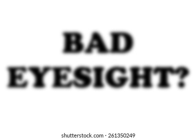 A conceptial image of a blurred background with the words 'bad eyesight' made to look extremely fuzzy to give the impression the reader needs spectacles.