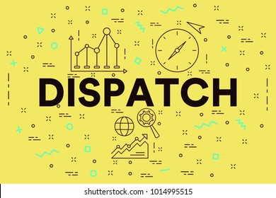 Conceptual business illustration with the words dispatch
