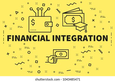 Conceptual business illustration with the words financial integration