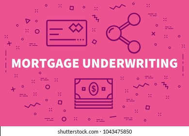 Conceptual business illustration with the words mortgage underwriting