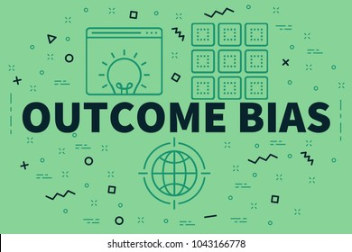 Conceptual business illustration with the words outcome bias