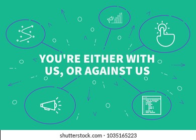 Conceptual business illustration with the words you're either with us, or against us