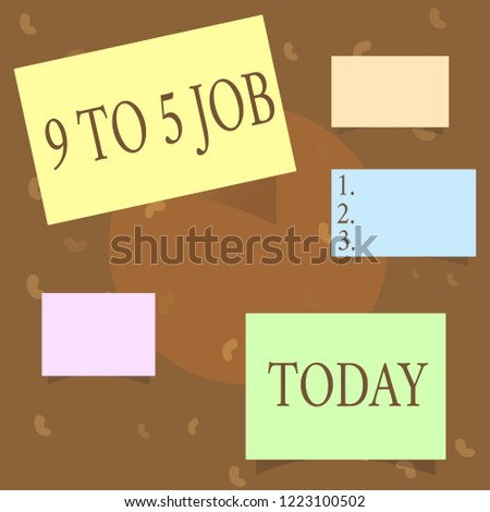 conceptual hand writing showing 9 to 5 job business photo text work time schedule daily
