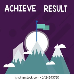 Conceptual hand writing showing Achieve Result. Business photo text Accomplishment Attain Bring to a successful conclusion Three High Mountains with Snow and One has Flag at the Peak.