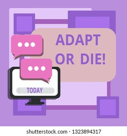 Conceptual hand writing showing Adapt Or Die. Business photo text Be flexible to changes to continue operating your business.
