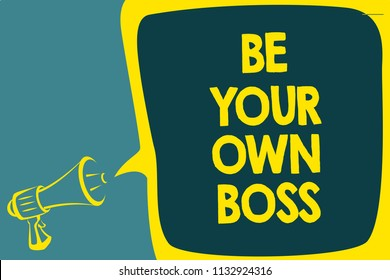Conceptual hand writing showing Be Your Own Boss. Business photo showcasing Entrepreneurship Start business Independence Self-employed Script artwork speaker sound convey message result idea.