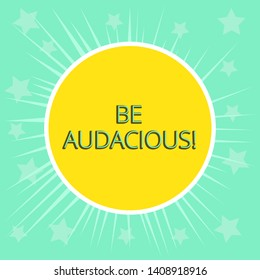 Conceptual hand writing showing Be Audacious. Business photo text Takes risks in order to achieve something Unconventional Daring Yellow Sun White Border Rays Green Background Translucid Stars.
