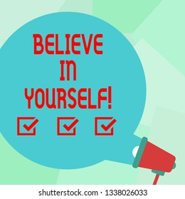 Conceptual hand writing showing Believe In Yourself. Business photo text Determination Positivity Courage Trust Faith Belief Round Speech Bubble Coming Out of Megaphone for Announcement.