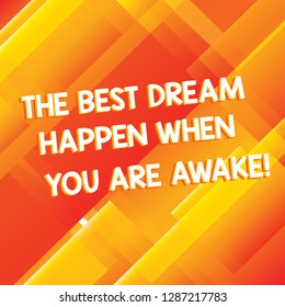 Conceptual hand writing showing The Best Dream Happen When You Are Awake. Business photo showcasing Stop dreaming start acting Diagonal Rectangle Transparent Color Over Abstract photo.
