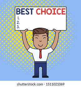Conceptual hand writing showing Best Choice. Business photo text act of picking or deciding between two or more possibilities Smily Man Standing Holding Placard Overhead with Both Hands.