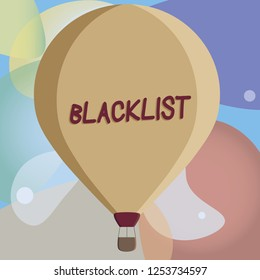 Conceptual hand writing showing Blacklist. Business photo text list of showing or groups regarded as unacceptable or untrustworthy Color Hot Air Balloon afloat with Basket Tied Hanging under.