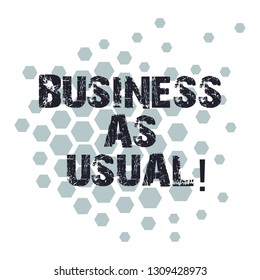 Conceptual hand writing showing Business As Usual. Business photo showcasing ongoing and unchanging state affairs despite difficulties Geometric Shape Hexagon Honeycomb in Seamless Repeat Pattern.