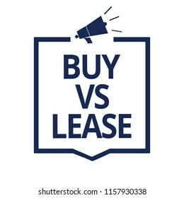 Conceptual hand writing showing Buy Vs Lease. Business photo text Own something versus borrow it Advantages Disadvantages Megaphone loudspeaker frame communicating important information.