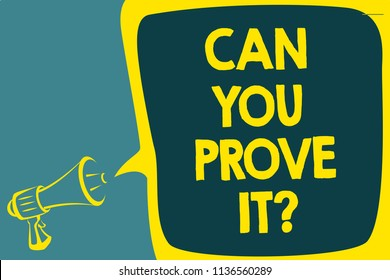 Conceptual hand writing showing Can You Prove It question. Business photo showcasing Asking Someone for evidence or approval Court Script artwork speaker sound convey message result idea.