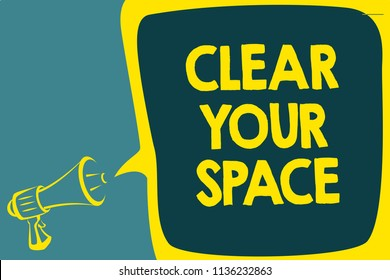 Conceptual hand writing showing Clear Your Space. Business photo showcasing Clean office studio area Make it empty Refresh Reorganize Script artwork speaker sound convey message result idea.