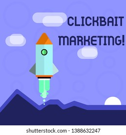 Conceptual hand writing showing Clickbait Marketing. Business photo showcasing Online content that aim to generate page views Colorful Spacecraft Shuttle Launching New Business Startup.
