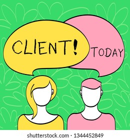 Conceptual hand writing showing Client. Business photo text Purchaser Customer Shopper User Patron Prospect Sharer Investor Buyer Faces of Male and Female Colorful Speech Bubble Overlaying.