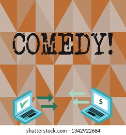 Conceptual hand writing showing Comedy. Business photo text Fun Humor Satire Sitcom Hilarity Joking Entertainment Laughing Arrow Icons Between Two Laptop Currency Sign and Check Icons.