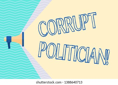 Conceptual hand writing showing Corrupt Politician. Business photo text a public leader who misuse of public authority and fund Megaphone Extending Capacity of Volume Range thru Wide Beam.