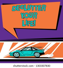 Conceptual hand writing showing Declutter Your Life. Business photo text remove unnecessary items from untidy overcrowded place Car with Fast Movement icon and Exhaust Smoke Speech Bubble.