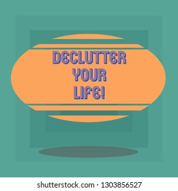 Conceptual hand writing showing Declutter Your Life. Business photo text remove unnecessary items from untidy overcrowded place Blank Color Oval Shape with Horizontal Stripe Floating and Shadow.