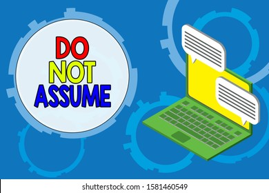 Conceptual hand writing showing Do Not Assume. Business photo text Ask first to avoid misunderstandings confusion problems Laptop receiving sending information internet wireless.