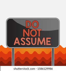 Conceptual hand writing showing Do Not Assume. Business photo text Ask first to avoid misunderstandings confusion problems Metallic pole empty panel plank colorful backgound attached.
