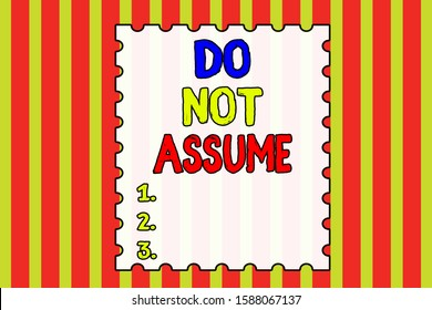 Conceptual hand writing showing Do Not Assume. Business photo showcasing Ask first to avoid misunderstandings confusion problems Abstract background multicolor intersecting striped pattern.