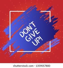 Conceptual hand writing showing Don T Give Up. Business photo text you should continue doing what you are good at Resist Blue Tone Paint Inside Square Line Frame. Smudges with Blank Space.