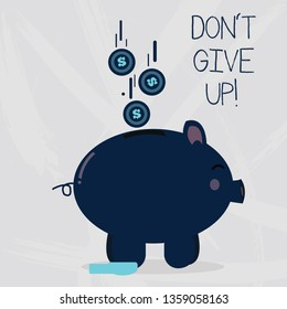 Conceptual hand writing showing Don T Give Up. Business photo text you should continue doing what you are good at Resist Piggy Bank Sideview and Dollar Coins Falling Down to Slit.