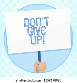 Conceptual hand writing showing Don T Give Up. Business photo text you should continue doing what you are good at Resist Hand Holding White Placard Supported for Social Awareness.
