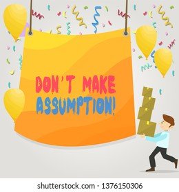 Conceptual hand writing showing Don T Make Assumption. Business photo text something that you assume to be case even without proof Man Carrying Pile of Boxes with Tarpaulin in Center Balloons.