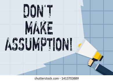 Conceptual hand writing showing Don T Make Assumption. Business photo text something that you assume to be case even without proof Hand Holding Megaphone with Wide Beam Extending the Volume.