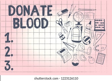 Conceptual hand writing showing Donate Blood. Business photo showcasing Refers to the collection of blood commonly from donors